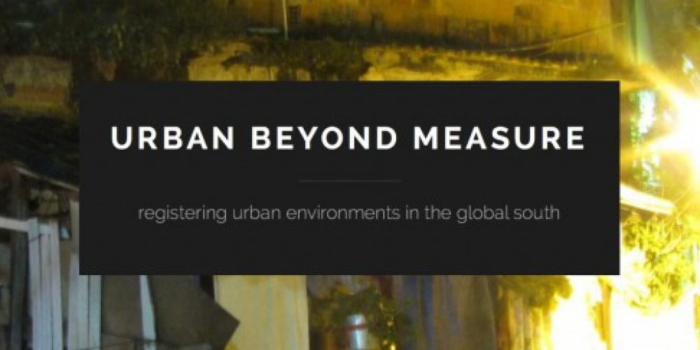 "Conference at Stanford: ""URBAN BEYOND MEASURE: Registering Urban Environments in the Global South"" 8-9 May 2015"