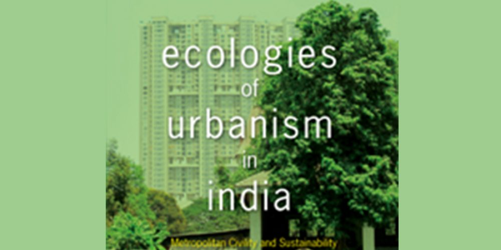 Ecologies of Urbanism – Engaging diverse urban ecologies of Asia