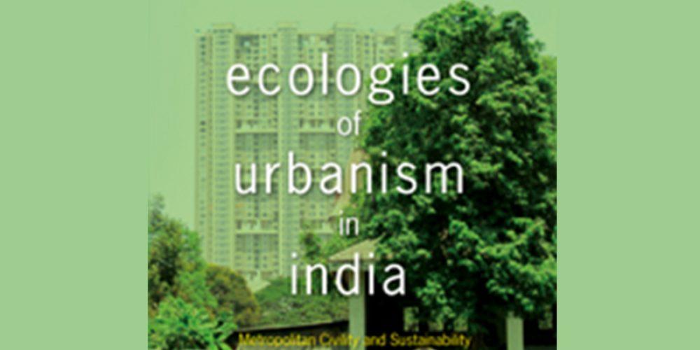 Ecologies of Urbanism – Engaging diverse urban ecologies of Asia